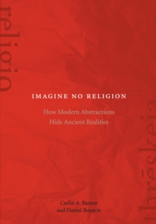 Imagine No Religion : How Modern Abstractions Hide Ancient Realities, Paperback Book