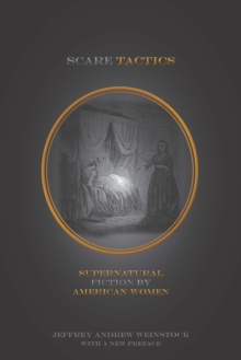 Scare Tactics : Supernatural Fiction by American Women, with a New Preface, Paperback Book