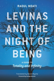 Levinas and the Night of Being : A Guide to Totality and Infinity, Paperback Book