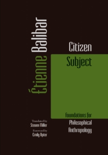 Citizen Subject : Foundations for Philosophical Anthropology, Paperback Book