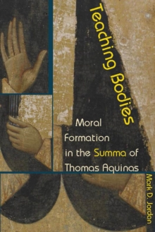 Teaching Bodies : Moral Formation in the Summa of Thomas Aquinas, Paperback Book