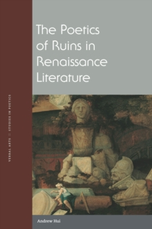 The Poetics of Ruins in Renaissance Literature, Paperback Book