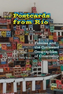 Postcards from Rio : Favelas and the Contested Geographies of Citizenship, Paperback Book