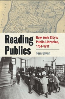 Reading Publics : New York City's Public Libraries, 1754-1911, Paperback Book