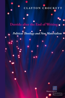 Derrida after the End of Writing : Political Theology and New Materialism, Paperback Book