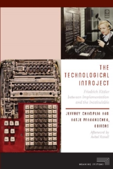 The Technological Introject : Friedrich Kittler between Implementation and the Incalculable, Paperback Book