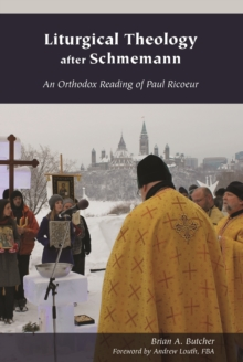 Liturgical Theology after Schmemann : An Orthodox Reading of Paul Ricoeur, Paperback / softback Book
