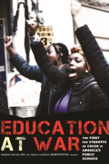 Education at War : The Fight for Students of Color in America's Public Schools, Paperback Book