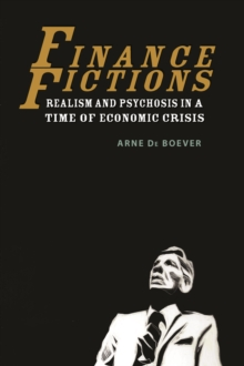 Finance Fictions : Realism and Psychosis in a Time of Economic Crisis, Paperback Book