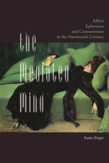 The Mediated Mind : Affect, Ephemera, and Consumerism in the Nineteenth Century, Paperback Book