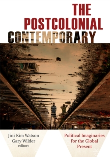 The Postcolonial Contemporary : Political Imaginaries for the Global Present, Paperback / softback Book