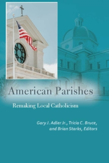 American Parishes : Remaking Local Catholicism, Paperback / softback Book