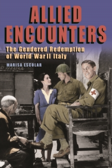 Allied Encounters : The Gendered Redemption of World War II Italy, Paperback / softback Book