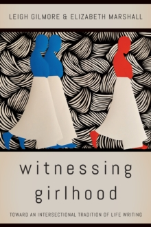 Witnessing Girlhood : Toward an Intersectional Tradition of Life Writing, Paperback / softback Book