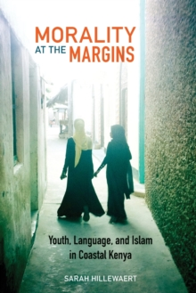Morality at the Margins : Youth, Language, and Islam in Coastal Kenya, Paperback / softback Book