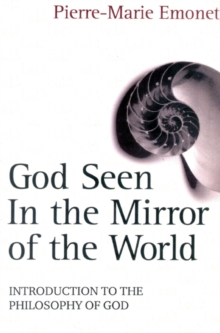 God Seen in the Mirror of the World : An Introduction to the Philosophy of God, Paperback Book