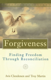 Forgiveness : Finding Freedom Through Reconciliation, Paperback Book