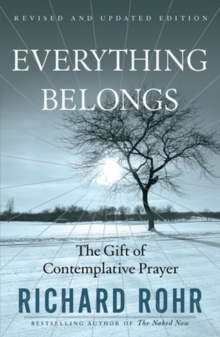 Everything Belongs : The Gift of Contemplative Prayer, Paperback / softback Book