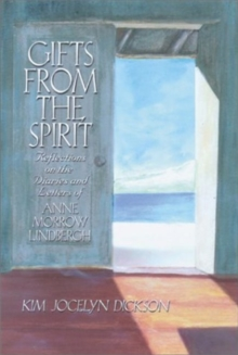 Gifts from the Spirit : Reflections on the Diaries and Letters of Anne Morrow Linbergh, Paperback Book