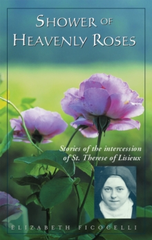 Shower of Heavenly Roses : Stories of the intercession of St. Therese of Lisieux, EPUB eBook