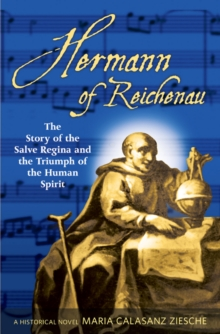 Hermann of Reichenau : The Story of the Salve Regina and the Triumph of the Human Spirit, Paperback Book