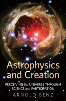 Astrophysics & Creation : Perceiving the Universe Through Science & Participation, Paperback / softback Book