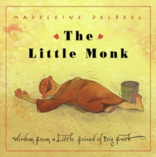 The Little Monk : Wisdom from a Little Friend of Big Faith, Paperback Book