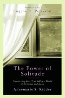The Power of Solitude : Discovering Your True Self in a World of Nonsense and Noise, Paperback Book