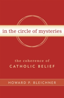 In the Circle of Mysteries : The Coherence of Catholic Belief, Paperback / softback Book