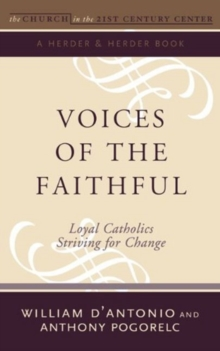 Voices of the Faithful : Loyal Catholics Striving for Change, Paperback Book