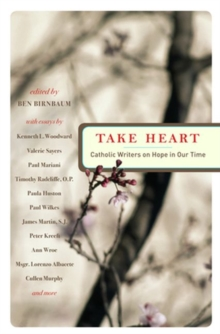 Take Heart : Catholic Writers on Hope in Our Time, Paperback Book