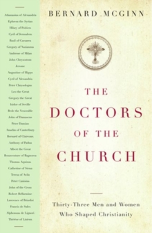 The Doctors of the Church : Thirty-Three Men and Women Who Shaped Christianity, Paperback Book