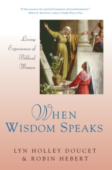 When Wisdom Speaks : Living Experiences of Biblical Women, Paperback Book