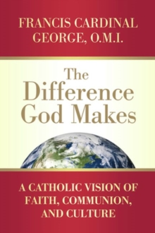 The Difference God Makes : A Catholic Vision of Faith, Communion, and Culture, Paperback Book
