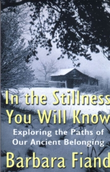 In the Stillness You Will Know : Exploring the Paths of Our Ancient Belonging, Paperback Book