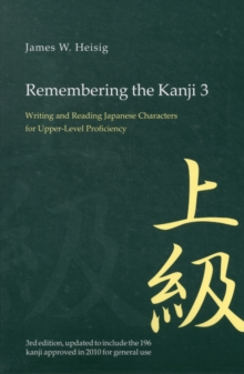 Remembering the Kanji 3 : Writing and Reading the Japanese Characters for Upper Level Proficiency, Paperback Book