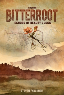 Bitterroot - A Memoir : Echoes of Beauty & Loss, Hardback Book