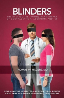 Blinders : The Destructive, Downstream Impact of Contraception, Abortion, and IVF, Paperback / softback Book