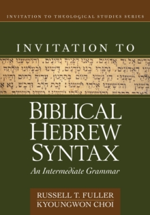 Invitation to Biblical Hebrew Syntax : An Intermediate Grammar, Hardback Book