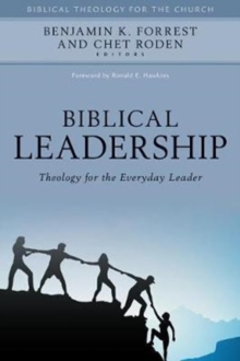 Biblical Leadership : Theology for the Everyday Leader, Hardback Book