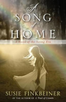 A Song of Home : A Novel of the Swing Era, Paperback Book