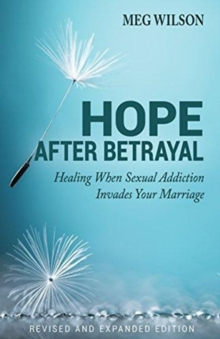 Hope After Betrayal : When Sexual Addiction Invades Your Marriage, Paperback / softback Book