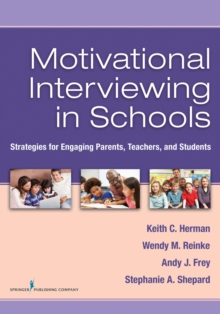 Motivational Interviewing in Schools : Strategies for Engaging Parents, Teachers, and Students, Paperback / softback Book