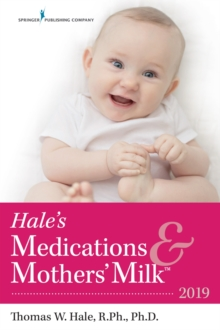 Hale's Medications & Mothers' Milk (TM) : 2019, Paperback / softback Book