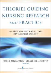 Theories Guiding Nursing Research and Practice : Making Nursing Knowledge Development Explicit, Paperback Book