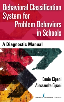 Behavioral Classification System for Problem Behaviors in Schools : A Diagnostic Manual, Paperback / softback Book