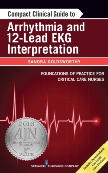 Compact Clinical Guide to Arrhythmia and 12-Lead EKG Interpretation : Foundations of Practice for Critical Care Nurses, Paperback Book