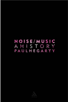 Noise Music : A History, Paperback / softback Book