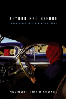 Beyond and Before : Progressive Rock Since the 1960s, Paperback / softback Book