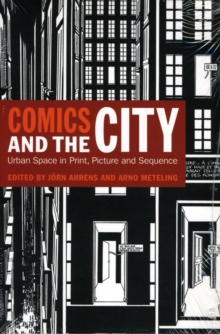 Comics and the City : Urban Space in Print, Picture and Sequence, Paperback Book